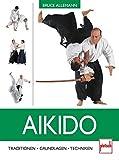Aikido: Traditionen - Grundlagen - Techniken