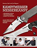 Kampfmesser - Messerkampf: Alles über Selbstverteidigungsmesser: Messermodell - Kampftechniken - Tragesysteme. Alles über Selbstverteidigungsmesser